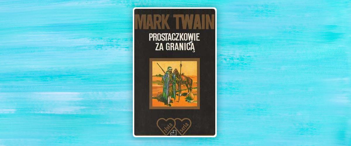 """M. Twain """"Prostaczkowie za granicą"""""""