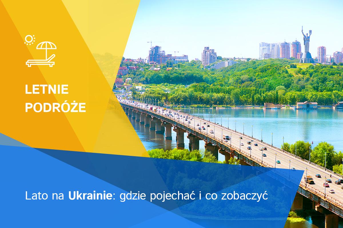 Letnie podróże: TOP-3 kierunki na Ukrainie