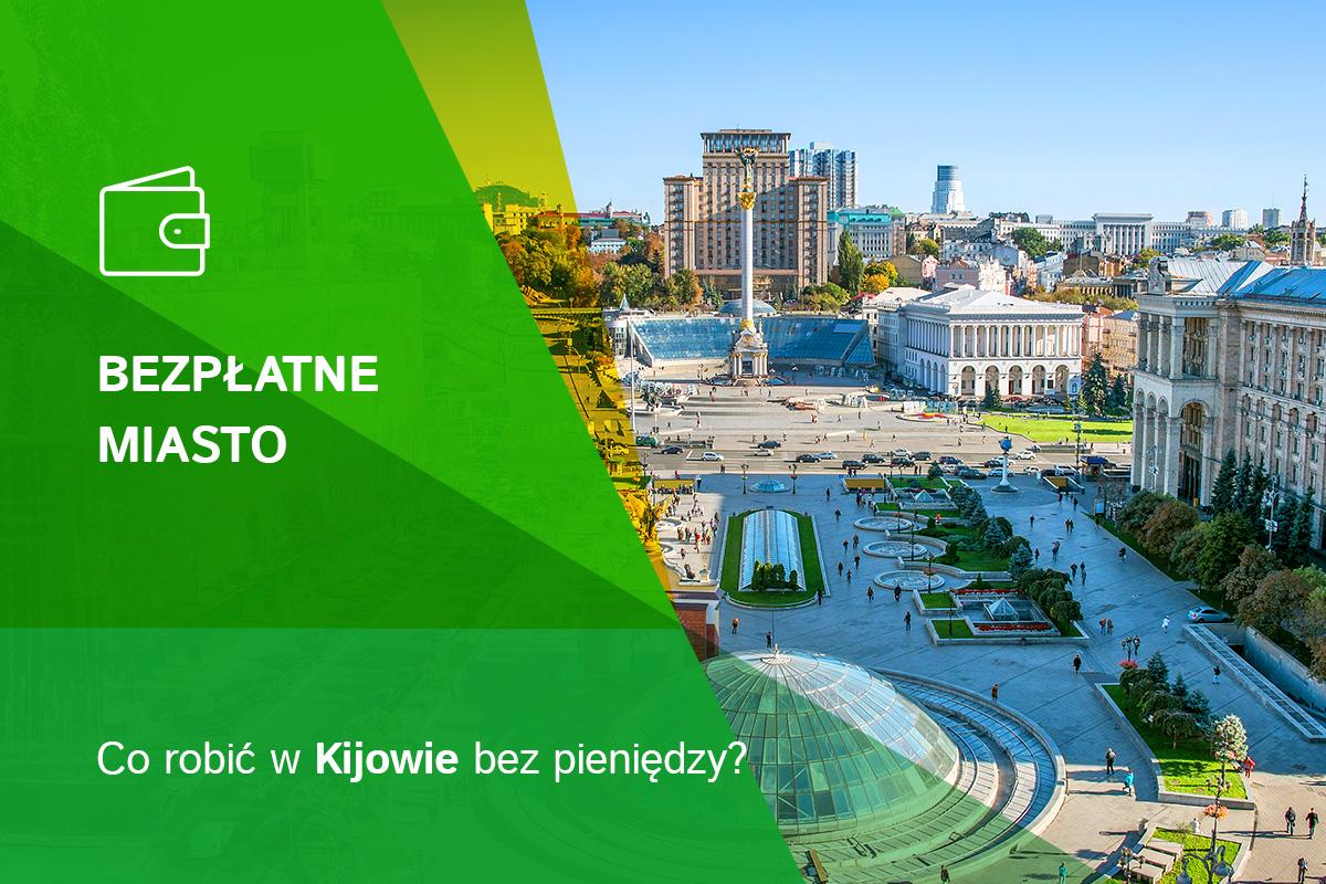 Bezpłatne miasto. Co robić w Kijowie bez pieniędzy?